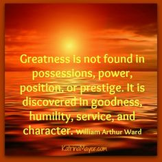 Greatness is not found in possessions, power, position or prestige. It is discovered in Goodness, Humility, Service and CHARACTER . Words Quotes, Wise Words, Sayings, Random Quotes, Life Quotes, Positive Words, Positive Thoughts, Great Quotes, Inspirational Quotes