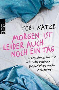 Morgen ist leider auch noch ein Tag: Irgendwie hatte ich von meiner Depression mehr erwartet: Amazon.de: Tobi Katze: Bücher