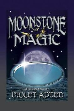 """Violet Apted's """"Moonstone Magic"""" - #Ghosts, #Murder, #Magic, and Mayhem - Now Available for Kindle, Nook, iPad and other e-Readers http://lnkd.in/drBBxFn"""