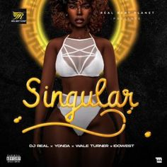 DJ Real – Singular ft. Yonda, Idowest, Wale Turner South African Hip Hop, Comedy Skits, New Music Releases, Celebrity Gist, Football Highlight, Latest Music Videos, Mixtape, Mind Blown, Wales