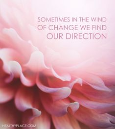 Positive Quote: Sometimes in the wind of change we find our direction. www.HealthyPlace.com