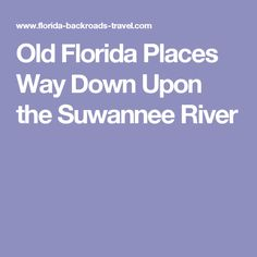 Old Florida Places Way Down Upon the Suwannee River