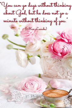 """❤ ❤ ❤ """"You can go days without thinking about God, but he does not go a minute without thinking of you."""" (Max Lucado)"""