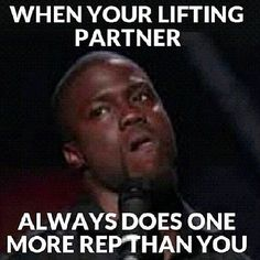When your lifting partner always does one more rep than you...respond with more reps.