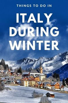 You won't believe how magical Italy is in the winter. Take a look at these activities you must try for your next winter break!