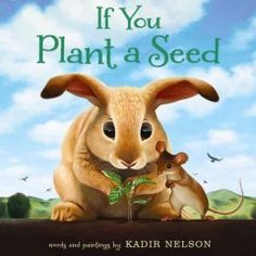 "If You Plant a Seed by Kadir Nelson | Kate F. says: ""Fruits and veggies aren't the only things that grow in this sweet story about compassion and generosity."""