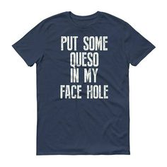 Men's Put some Queso in my face hole t-shirt - queso shirt, queso lover, queso in my face, Mexican food , Mexican shirt #CincoDeMayo #MexicanParty #QuesoInMyFace #QuesoLover #ChipsAndQueso #CincoDeMayoParty #CincoDeMayoShirt #MexicanFiesta #QuesoShirt #FiestaParty