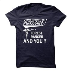 Of course i am awesome i am a forest ranger t shirt hoodie