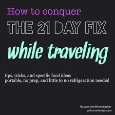 So excited about this! Specific tips for staying on track with the 21 Day Fix while traveling and on the go. Ideas that require little to no prep or refrigeration.