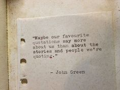 """Maybe our favourite quotations say more about us than about the stories & people we're quoting."" - John Green"