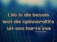 Lag is die besem wat die spinnerakke uit ons harte vee. Afrikaans Quotes, New Perspective, True Words, Jokes, Faith, Sayings, Gratitude Journals, Yup, Garden