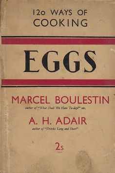 """Marcel Boulestin was a noted French restaurateur and cookbook writer. Adair was more of a """"drink"""" man. Cooking Eggs, How To Cook Eggs, Marcel, Day, Shelves, Books, Vintage, Shelving, Libros"""