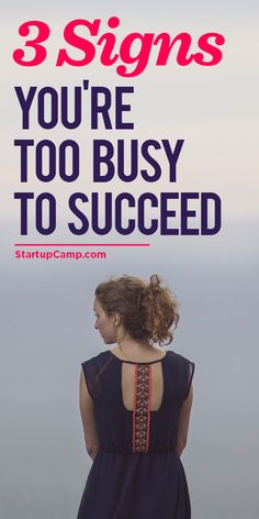 3 Signs You're Too Busy to Succeed  Being busy isn't a sign of success; in fact, it might just be the opposite.