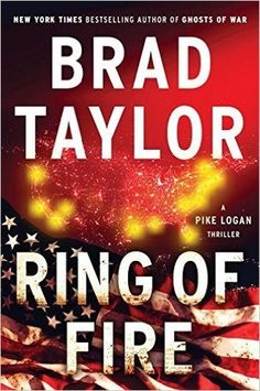 Ring of Fire (Pike Logan, #11) by Brad Taylor Former Delta Force officer and New York Times bestselling