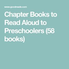 Chapter Books to Read Aloud to Preschoolers (58 books)