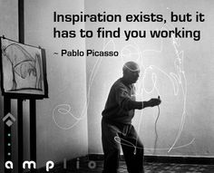 #Inspiration exists, but it has to find you #working. - Pablo #Picasso #quotes