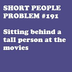 Short People Problem Sitting behind a tall person at the movies Short People Problems, Short Girl Problems, Short Person, Short Jokes, I Can Relate, Story Of My Life, Teenager Posts, Short Girls, True Stories