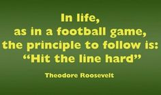 "In life, as in a football game, the principle to follow is to ""hit the line hard"" -Theodore Roosevelt #calstrength #throwback"