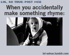 """i always make this face then get mad. people will notice it and be like hey you rhymed and i""""m like NO RHYMES! NONE!"""