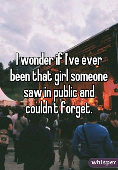 I wonder if I'm that memorable. Like has someone ever just looked at me and imagined a future of us becoming friends or more.