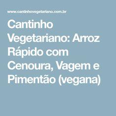 Cantinho Vegetariano: Arroz Rápido com Cenoura, Vagem e Pimentão (vegana)