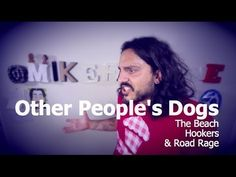Other People's Dogs, The Beach, Hookers & Road Rage (by @mikefalzone)