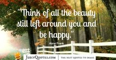 Quote About Beauty - Anne Frank Happiness Quotes, Happy Quotes, Happy Today, Perfection Quotes, Anne Frank, This Is Us Quotes, Beauty Quotes, Make You Feel, Picture Quotes