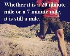 Have to keep telling myself this as I prepare for my first 5k! :)