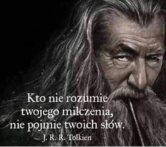 Kto nie rozumie twojego milczenia, nie pojmie twoich słów. J.R.R. Tolkien #cytaty Words Can Hurt, Cool Words, Unique Quotes, Inspirational Quotes, Motto, Life Slogans, Tolkien, Humor, Note To Self