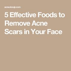 5 Effective Foods to Remove Acne Scars in Your Face