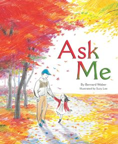 Ask Me by Bernard Waber, illustrated by Suzy Lee. Gorgeously illustrated, this is a stream of consciousness conversation between a father and daughter as they walk through the park. A very unique picture book that you will not forget.