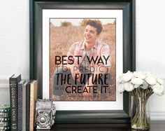 Quotes for college. College Quotes. The best way to predict the future is to create it. Graduation Present.