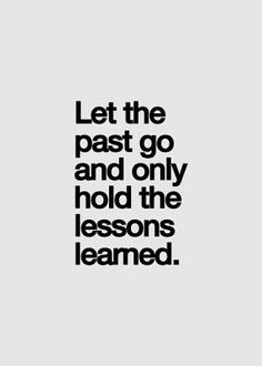 Inspirational Picture Quotes...: Let the past go.