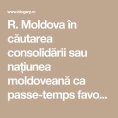 R. Moldova în căutarea consolidării sau națiunea moldoveană ca passe-temps favori - BLOGARY