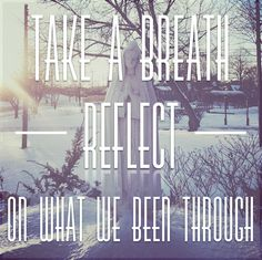 Take a breath, reflect on what we been through - Atmosphere