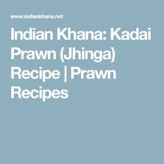 Indian Khana: Kadai Prawn (Jhinga) Recipe | Prawn Recipes