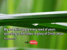 God is able to supply every need you have