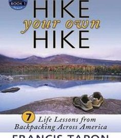 Hike Your Own Hike: 7 Life Lessons From Backpacking Across America PDF