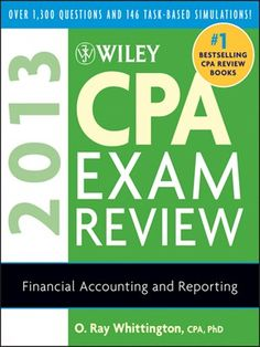 Wiley CPA Exam Review 2013, Financial Accounting and Reporting byO. Ray Whittington -- Published annually, this Financial Accounting and Reporting volume of the comprehensive four-volume paperback reviews all current AICPA content requirements in financial accounting and reporting. Many of the questions are taken directly from previous CPA exams.