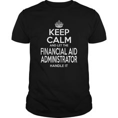 FINANCIAL AID ADMINISTRATOR Keep Calm And Let The Handle It T-Shirts, Hoodies. VIEW DETAIL ==► https://www.sunfrog.com/LifeStyle/FINANCIAL-AID-ADMINISTRATOR--KEEPCALM-114599451-Black-Guys.html?id=41382