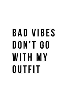 Bad vibes don't go with my outfit Art Print by Standard Prints - X-Small Insta Bio Quotes Funny, Funny Quotes For Instagram, Small Quotes, Quotes White, Quotes To Live By, Year Quotes, Life Quotes, Words Quotes, Sayings