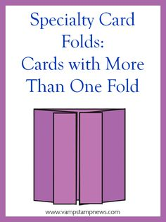 "Specialty Card Folds: Tired of your basic 4 1/4"" x 5 1/2"" single fold card? This eArticle explores: Tri-Fold Cards (including Slanted Panel, Stepped Panel and Angled Panel variations), Twisted Cards, Gate Fold Cards, Easel Cards, Twisted Easel Cards, Closed Gate Cards, Gate Fold Cards with a Flap, Triangle Tri-Fold Card, Double-Gate Card, Iron Cross Card, Accordion or Concertina Card, Double ZigZag Card."