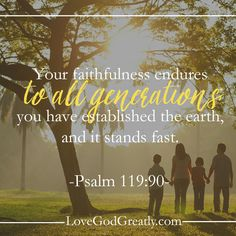 {Week 4 - Memory Verse} Your faithfulness endures to all generations; you have established the earth, and it stands fast. (Psalm 119:90) #Psalm119 Bible Study @ LoveGodGreatly.com