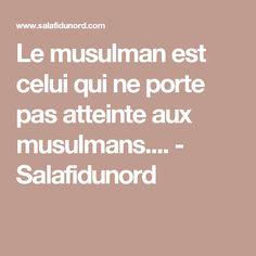Le musulman est celui qui ne porte pas atteinte aux musulmans.... - Salafidunord