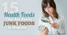 "15 ""Health Foods"" That Are Really Junk Foods in Disguise - Are you eating any of these 15 so called ""healthy foods""?"
