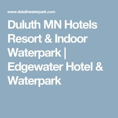 Duluth MN Hotels Resort & Indoor Waterpark | Edgewater Hotel & Waterpark