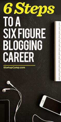 6 Steps to a Six Figure Blogging Career Crazy-powerful steps for any kind of blogger!