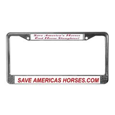 Save America's Horses License Plate Horses License Plate Frame by CafePress