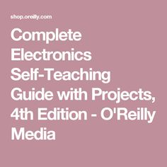 Complete Electronics Self-Teaching Guide with Projects, 4th Edition - O'Reilly Media
