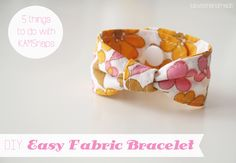 lu loves handmade: 5 things to do with KAMSnaps - DIY: Easy fabric bracelet